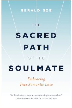 The Sacred Path of the Soulmate by Gerald Sze
